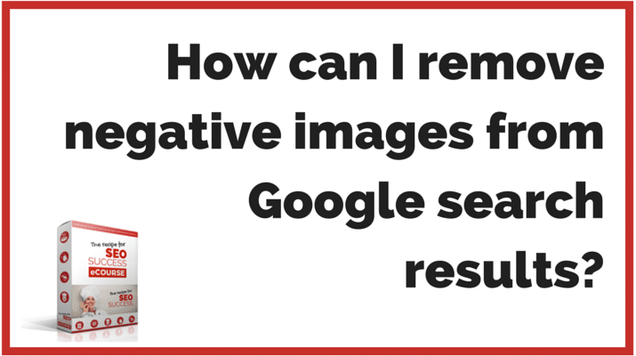 How can I remove negative images from Google search results?
