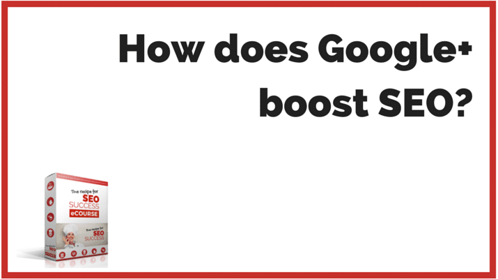 How does Google+ boost SEO?
