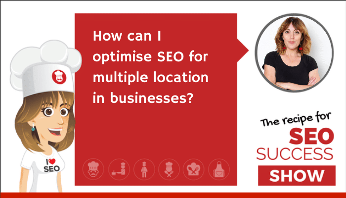 How can I optimise SEO for multiple location businesses?