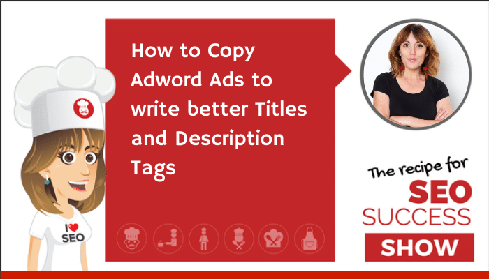 How to Copy Adwords Ads to write better Titles and Description tags