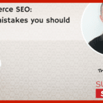 eCommerce SEO: 6 silly mistakes you should avoid