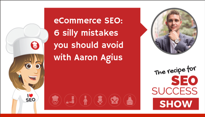 eCommerce SEO: 6 silly mistakes you should avoid with Aaron Agius (NEWBIE)