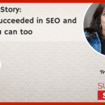 My SEO Story: How I succeeded in SEO and how you can too (STORY)
