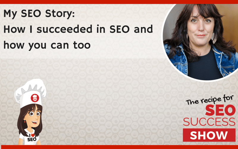 My SEO Story: How I succeeded in SEO and how you can too