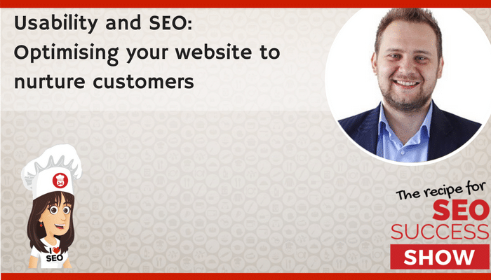 Usability and SEO: Optimising your website to nurture customers (NEWBIE)