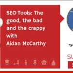 SEO TOOLS: The good, the bad and the crappy! (TECHIE)