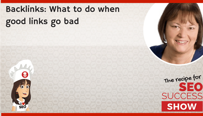 Backlinks: What to do when good links go bad