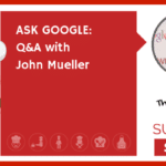 ASK GOOGLE: Q&A with John Mueller (NEWBIE)