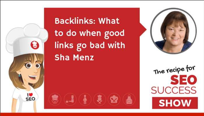Backlinks: What to do when good links go bad with Sha Menz (TECHIE)