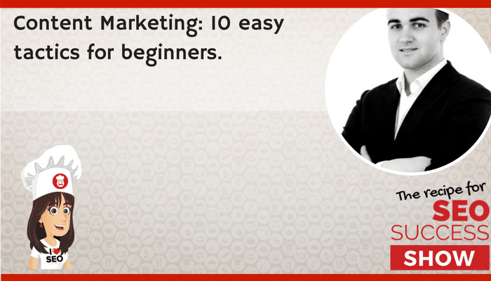 Content Marketing: 10 easy tactics for beginners.