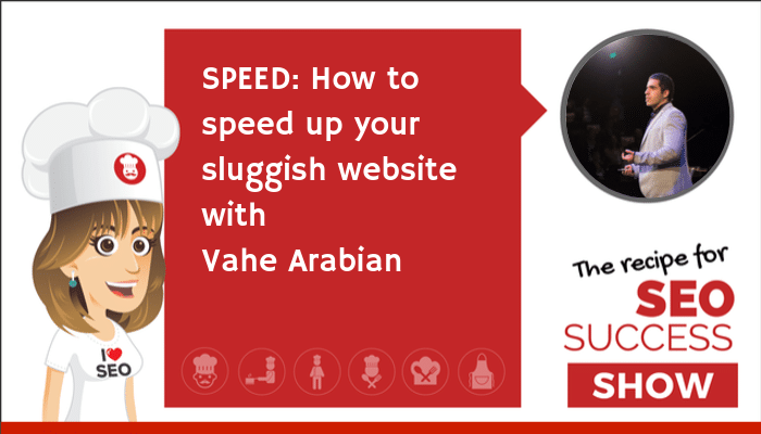 SPEED: How to speed up your sluggish website with Vahe Arabian (TECHIE)