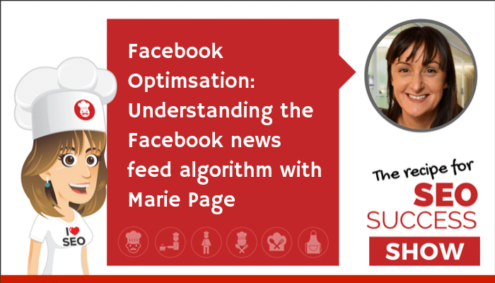 Facebook optimisation: Understanding the Facebook news feed algorithm with Marie Page (NEWBIE)