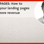 Landing pages: How to optimise your landing pages to drive more revenue