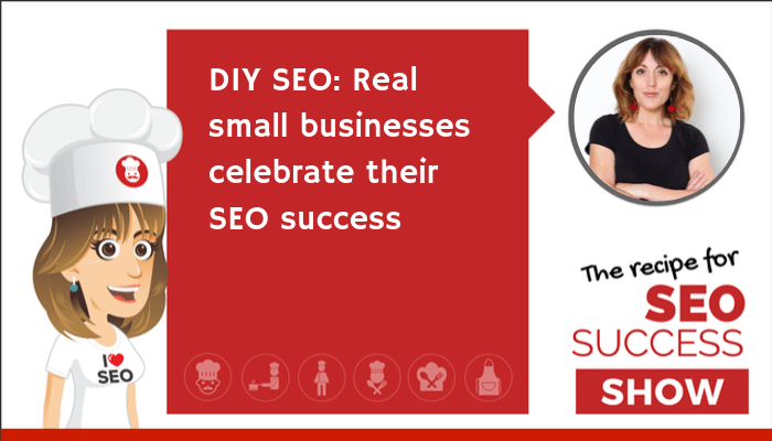 DIY SEO: Real small businesses celebrate their SEO Success (NEWBIE)
