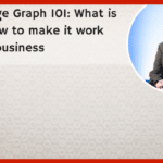 Knowledge Graph 101: What is it and how to make it work for your business