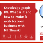 Knowledge Graph 101: What is it and how to make it work for your business (NEWBIE)