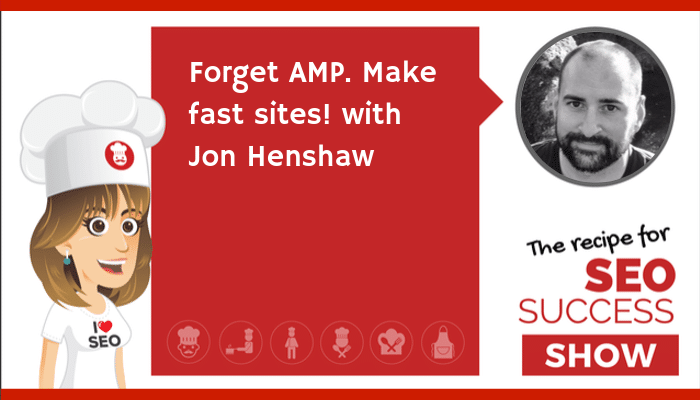 Forget AMP. Make fast sites! With Jon Henshaw (TECHIE)