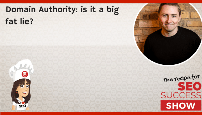 Domain Authority: is it a big fat lie?