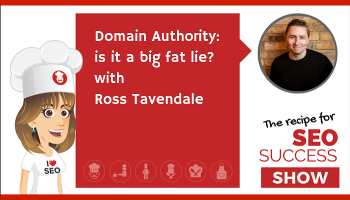 Domain Authority: is it a big fat lie? With Ross Tavendale (TECHIE)
