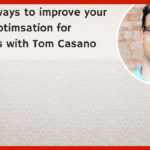10 easy ways to improve your Mobile Optimisation for beginners with Tom Casano