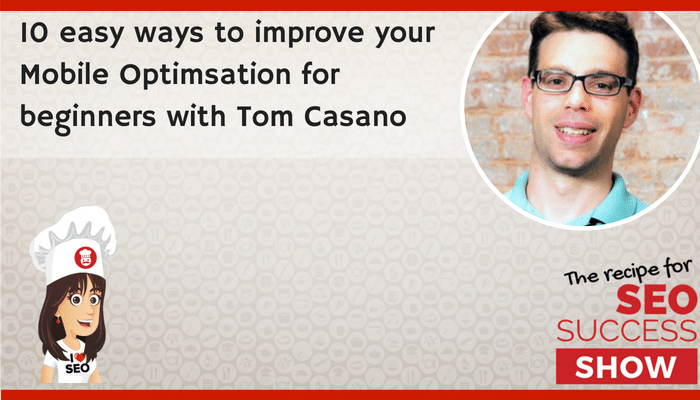 10 easy ways to improve your Mobile Optimsation for beginners with Tom Casano