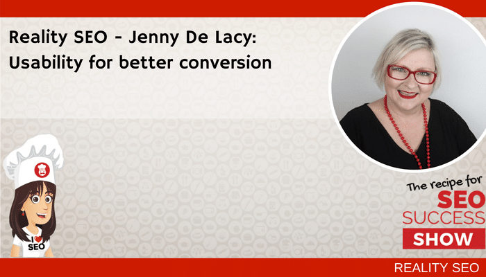 Reality SEO – Jenny De Lacy: Usability for better conversion