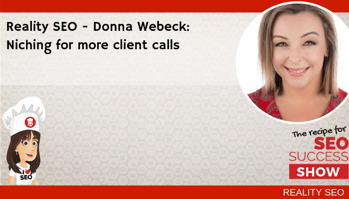Reality SEO – Donna Webeck: Niching for more client calls
