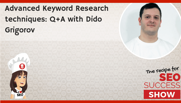 Advanced Keyword Research techniques: Q+A with Dido Grigorov