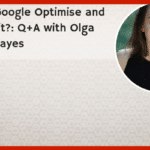 What is Google Optimise and why use it?: Q+A with Olga Summerhayes