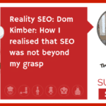 Reality SEO: Dom Kimber: How I realised that SEO was not beyond my grasp