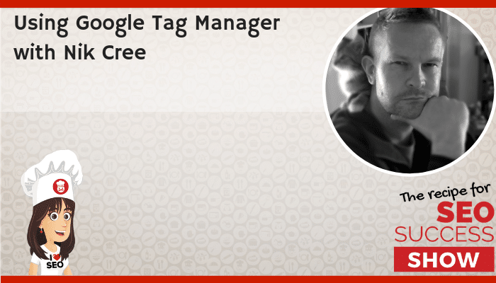 Using Google Tag Manager with Nik Cree