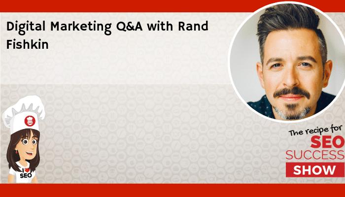 Digital Marketing Q&A with Rand Fishkin
