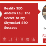 Reality SEO: Andrew Lau: The secret to my skyrocket SEO Success