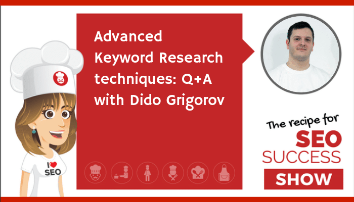 Advanced Keyword Research techniques: Q+A with Dido Grigorov (TECHIE)
