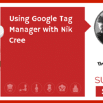Using Google Tag Manager with Nik Cree (TECHIE)