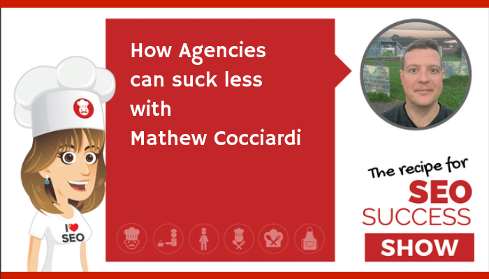 How Agencies can suck less with Mathew Cocciardi (NEWBIE)