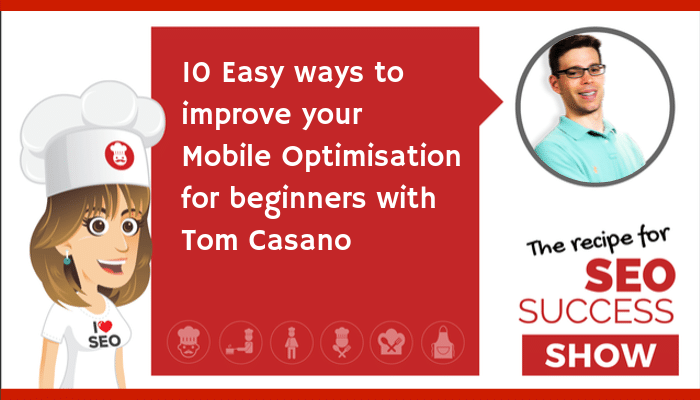 10 easy ways to improve your Mobile Optimisation for beginners with Tom Casano (NEWBIE)