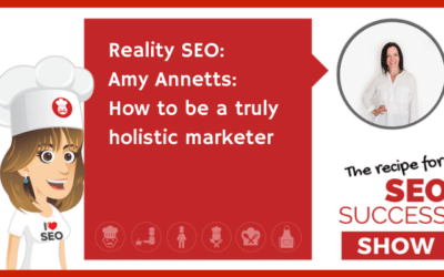 Reality SEO: Amy Annetts: How to be a truly holistic marketer