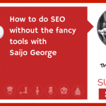How to do SEO without the fancy tools with Saijo George (NEWBIE)