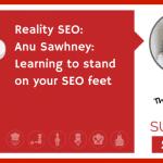 Reality SEO: Anu Sawhney: Learning to stand on your SEO feet