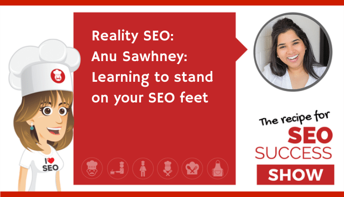 Reality SEO: Anu Sawhney: Learning to stand on your SEO feet