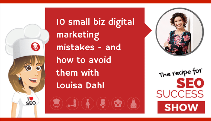 10 small biz digital marketing mistakes – and how to avoid them with Louisa Dahl (NEWBIE)