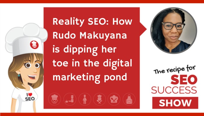 Reality SEO: How Rudo Makuyana is dipping her toe in the digital marketing pond