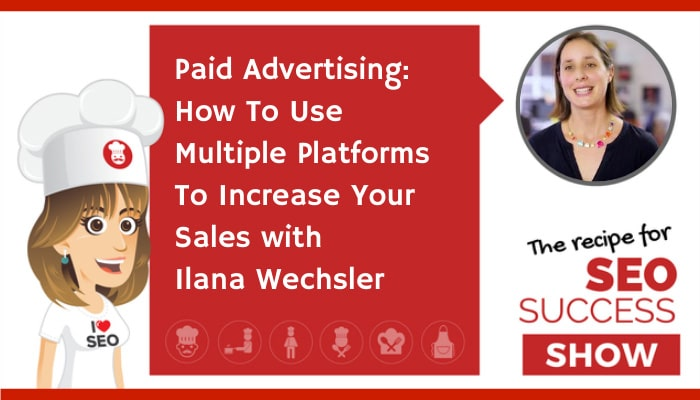 Paid Advertising: How To Use Multiple Platforms To Increase Your Sales with Ilana Wechsler (TECHIE)