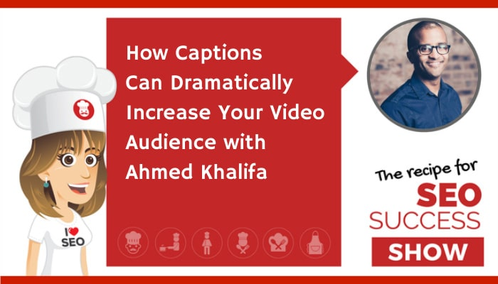 How Captions Can Dramatically Increase Your Video Audience with Ahmed Khalifa (NEWBIE)