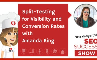 Split-Testing for Visibility and Conversion Rates with Amanda King (NEWBIE)