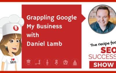Grappling Google My Business with Daniel Lamb (NEWBIE)