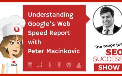 Understanding Google's Web Speed Report with Peter Macinkovic (TECHIE)