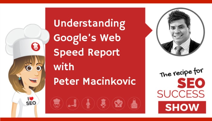Understanding Google's Web Speed Report with Peter Macinkovic (TECHIE)