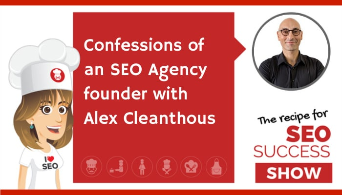 Confessions of an SEO Agency founder with Alex Cleanthous (NEWBIE)